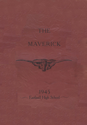 1945 Edition, Eastland High School - Maverick Yearbook (Eastland, TX)