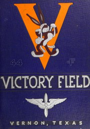 1944 Edition, Victory Field Flight Training School - Yearbook (Vernon, TX)