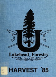 1985 Edition, Lakehead University Forestry Association - Yearbook (Thunder Bay, Ontario Canada)