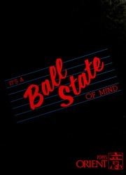 1985 Edition, Ball State University - Orient Yearbook (Muncie, IN)