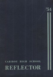 1954 Edition, Caribou High School - Reflector Yearbook (Caribou, ME)