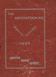 1938 Edition, Central Aroostook High School - Arostookan Yearbook (Mars Hill, ME)