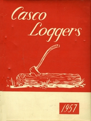 1957 Edition, Casco High School - Loggers Yearbook (Casco, ME)