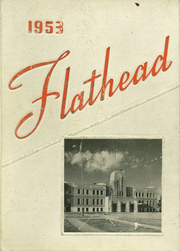1953 Edition, Flathead High School - Flathead Yearbook (Kalispell, MT)