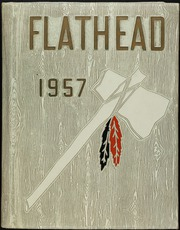 1957 Edition, Flathead High School - Flathead Yearbook (Kalispell, MT)