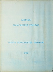 Manchester College - Aurora Yearbook (North Manchester, IN) online yearbook collection, 1960 Edition, Page 2