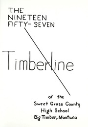 Sweet Grass County High School - Timberline Yearbook (Big Timber, MT) online yearbook collection, 1957 Edition, Page 5